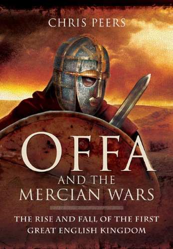 Offa and the Mercian Wars: The Rise and Fall of the First Great English Kingdom