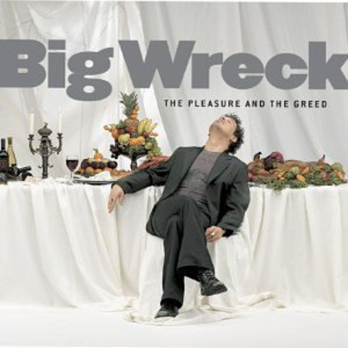 The Pleasure And The Greed by Big Wreck (2001-06-05)
