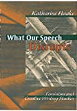 What Our Speech Disrupts : Feminism and Creative Writing Studies, Haake, Katharine, 0814156711
