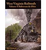 West Virginia Railroads, Volume 3: Baltimore & Ohio (West Virginia Railroads) (Hardback) - Common
