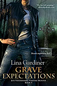 Grave Expectations (Jess Vandermire, Vampire Hunter Book 4) by [Gardiner, Lina]