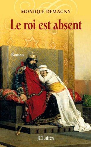 Le Roi Est Absent Romans Historiques French Edition
