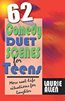 Sixty-Two Comedy Duet Scenes For Teens: Real-Life