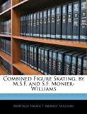 Combined Figure Skating, by M S F and S F Monier-Williams, Montagu Sneade F. Monier- Williams, 1141515598