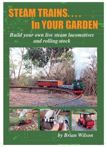 - Steam Trains in Your Garden: Building Your Own Live Steam Locomotives and Rolling Stock