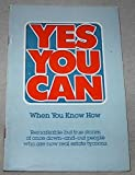 img - for Yes You Can When You Know How: Remarkable but True Stories on Once Down-and-Out People Who are Now Real Estate Tycoons book / textbook / text book