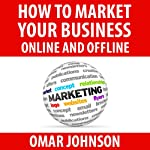 How to Market Your Business Online and Offline | Omar Johnson