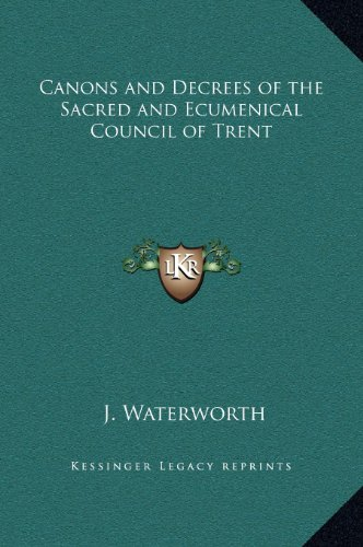 Canons and Decrees of the Sacred and Ecumenical Council of Trent