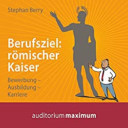 Berufsziel: römischer Kaiser - Bewerbung, Ausbildung, Karriere