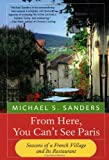 Front cover for the book From Here, You Can't See Paris: Seasons of a French Village and Its Restaurant by Michael S. Sanders
