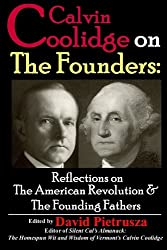 Calvin Coolidge on The Founders: Reflections on the American Revolution &  the Founding Fathers
