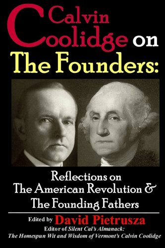 Read Online Calvin Coolidge on The Founders: Reflections on the American Revolution &  the Founding Fathers ebook