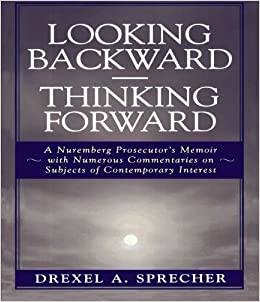 Looking Backward-Thinking Forward: A Nuremberg Prosecutor's Memoir with Numerous Commentaries on Subjects of Contemporary Interest by Drexel A. Sprecher (2005-11-08)