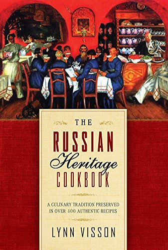 The Russian Heritage Cookbook: A Culinary Tradition in Over 400 Recipes by Lynn Visson