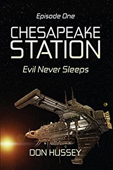 Chesapeake Station: Evil Never Sleeps (Episode One) by [Hussey, Don]