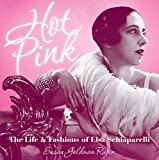 Hot Pink: The Life and Fashions of Elsa Schiaparelli