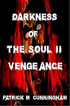 Darkness Of The Soul II Vengeance (Darkness Of The Soul Trilogy Book 2) by [Cunningham, Patrick M]