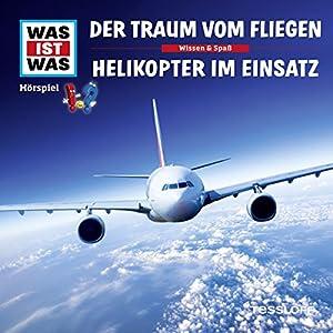Der Traum vom Fliegen / Helikopter im Einsatz (Was ist Was 52) Hörspiel