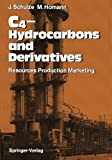 C 4 -Hydrocarbons and Derivatives : Resources, Production, Marketing, Schulze, Joachim and Homann, Malte, 3642738605