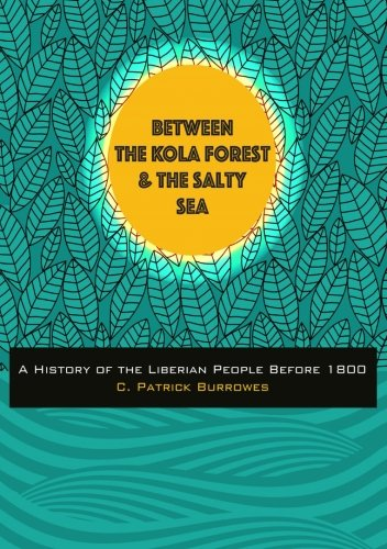 Between the Kola Forest and the Salty Sea: A History of the Liberian People Before 1800