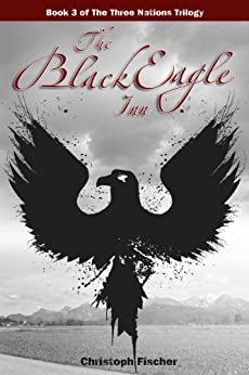 The Black Eagle Inn (The Three Nations Trilogy Book 3) by [Fischer, Christoph]