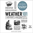 Weather 101: From Doppler Radar and Long-Range Forecasts to the Polar Vortex and Climate Change, Everything You Need to Know About the Study of Weather Hörbuch von Kathleen Sears Gesprochen von: Fred Sanders