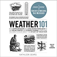 Weather 101: From Doppler Radar and Long-Range Forecasts to the Polar Vortex and Climate Change, Everything You Need to Know About the Study of Weather Audiobook by Kathleen Sears Narrated by Fred Sanders