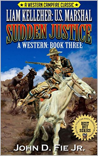 Liam Kelleher: United States Marshal: Sudden Justice: A Western Adventure From The Author of