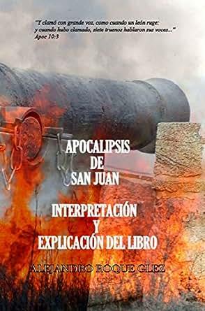 Apocalipsis de San Juan. Interpretación y Explicación del