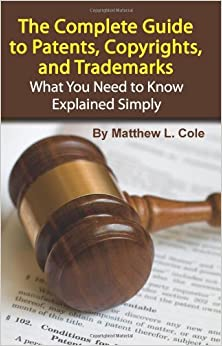 The Complete Guide To Patents, Copyrights, And Trademarks: What You Need To Know Explained Simply Book Pdf