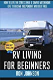 img - for RV Living For Beginners: How To Live The Stress Free & Simple Motorhome Life To Become Independent And Debt Free book / textbook / text book