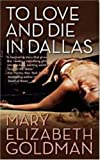 To Love and Die in Dallas, Mary Elizabeth Goldman, 0765353903