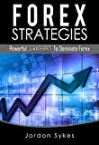 Forex: Powerful Strategies To Dominate Forex (Day trading,Trading,Stocks,Forex)
