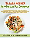 Sababa Kosher Keto Instant Pot Cookbook: The Beginners Guide to Jewish Most Wanted Spicy, Sweet & Savory, Quick & Easy, Low Carb Ketogenic Recipes from the Shuk (the Heart of Israeli Home Cooking)