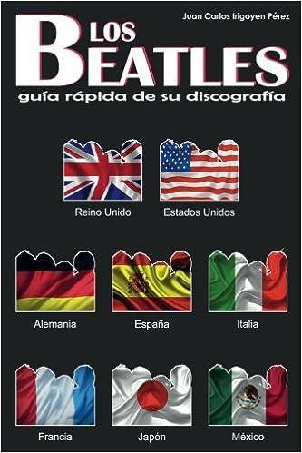 Los Beatles - Guía Rápida de su Discografía - 8 Países - RU, EU, Alemania, Japón: España, Italia, Francia y México: Amazon.es: Pérez, Juan Carlos Irigoyen: Libros