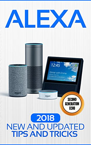 Alexa: 2018 New and Updated Tips and Tricks (Echo Family and Alexa Second Geneation )