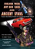 Forlorn Wars, Hot Rod Cars and Ancient Stars: Tales and Revelations of an Enlightened Rogue