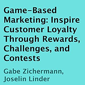 Game-Based Marketing: Inspire Customer Loyalty Through Rewards, Challenges, and Contests Audiobook