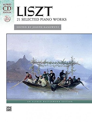 Selected Piano Music - Liszt -- 21 Selected Piano Works: Book & CD (Alfred Masterwork CD Edition)