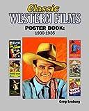 Classic Westerns Films Poster Book: 1930-1935: Starring Buck Jones, Hoot Gibson, , Buck Jones, Ken Maynard, Tim McCoy, Tom Mix, John Wayne and more.