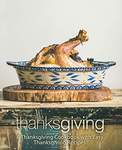 Thanksgiving: A Thanksgiving Cookbook with Easy Thanksgiving Recipes by [Press, BookSumo]