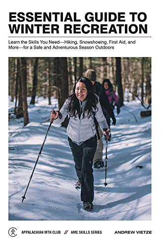 Essential Guide to Winter Recreation: Learn the Skills You Need_Hiking, Snowshoeing, First Aid, and More_for a Safe and Adventurous Season Outdoors (AMC Skills Series)