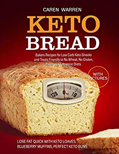 Keto Bread: Bakers Recipes for Low-Carb Keto Snacks and Treats for No Wheat, No Gluten, and Ketogenic Diets. (keto bread loaves, keto buns and cloud bread,high fat keto meals, low carb keto snacks))