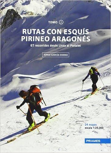 Rutas Con Esquís Pirineo Aragonés. 67 Recorridos Desde Linza Al Portalet - Tomo I Rutas Esquis Pirineo Aragones: Amazon.es: Jorge Garcia-dihinx Villanova: ...