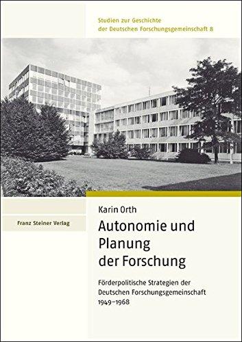 Autonomie und Planung der Forschung: Forderpolitische Strategien der Deutschen Forschungsgemeinschaft 1949-1968 (Studien Zur Geschichte Der Deutschen Forschungsgemeinschaf) (German Edition)