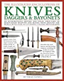 The Illustrated Encyclopedia of Knives, Daggers & Bayonets: An authoritative history and visual directory of sharp-edged weapons and blades from ... with over 600 stunning color photographs