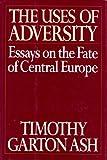 The Uses of Adversity, Timothy Garton Ash, 0394575733
