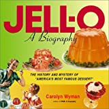 Jell-O: A Biography - The History and Mystery of America's Most Famous Dessert by Carolyn Wyman (2001-10-31)