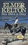 Front cover for the book Six Bits a Day (Hewey Calloway) by Elmer Kelton