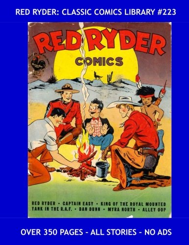 Red Ryder: Classic Comics Library #223: All Red Ryder Stories from Red Ryder Comics - Over 350 Pages - All Stories - No Ads pdf